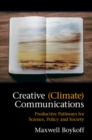 Creative (Climate) Communications : Productive Pathways for Science, Policy and Society - Book