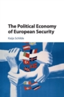 The Political Economy of European Security - Book