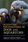 Scientific Foundations of Zoos and Aquariums : Their Role in Conservation and Research - Book