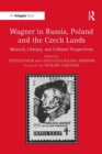 Wagner in Russia, Poland and the Czech Lands : Musical, Literary and Cultural Perspectives - eBook