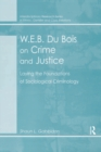 W.E.B. Du Bois on Crime and Justice : Laying the Foundations of Sociological Criminology - eBook