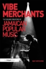 Vibe Merchants: The Sound Creators of Jamaican Popular Music - eBook