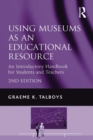 Using Museums as an Educational Resource : An Introductory Handbook for Students and Teachers - eBook