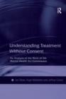 Understanding Treatment Without Consent : An Analysis of the Work of the Mental Health Act Commission - eBook