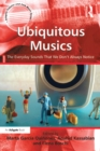 Ubiquitous Musics : The Everyday Sounds That We Don't Always Notice - eBook