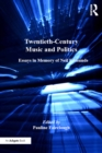 Twentieth-Century Music and Politics : Essays in Memory of Neil Edmunds - eBook