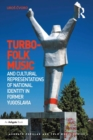 Turbo-folk Music and Cultural Representations of National Identity in Former Yugoslavia - eBook