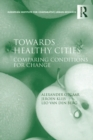 Towards Healthy Cities : Comparing Conditions for Change - eBook