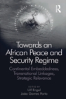 Towards an African Peace and Security Regime : Continental Embeddedness, Transnational Linkages, Strategic Relevance - eBook