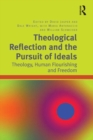 Theological Reflection and the Pursuit of Ideals : Theology, Human Flourishing and Freedom - eBook