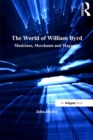 The World of William Byrd : Musicians, Merchants and Magnates - eBook