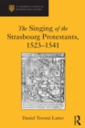 The Singing of the Strasbourg Protestants, 1523-1541 - eBook
