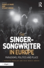 The Singer-Songwriter in Europe : Paradigms, Politics and Place - eBook