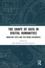 The Shape of Data in Digital Humanities : Modeling Texts and Text-based Resources - eBook