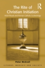 The Rite of Christian Initiation : Adult Rituals and Roman Catholic Ecclesiology - eBook