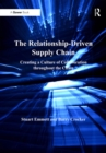 The Relationship-Driven Supply Chain : Creating a Culture of Collaboration throughout the Chain - eBook