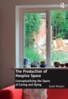 The Production of Hospice Space : Conceptualising the Space of Caring and Dying - eBook