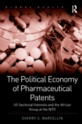 The Political Economy of Pharmaceutical Patents : US Sectional Interests and the African Group at the WTO - eBook