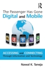 The Passenger Has Gone Digital and Mobile : Accessing and Connecting Through Information and Technology - eBook
