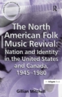 The North American Folk Music Revival: Nation and Identity in the United States and Canada, 1945-1980 - eBook
