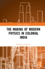 The Making of Modern Physics in Colonial India - eBook