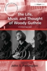 The Life, Music and Thought of Woody Guthrie : A Critical Appraisal - eBook