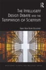 The Intelligent Design Debate and the Temptation of Scientism : A Theological and Philosophical Analysis - eBook