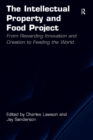 The Intellectual Property and Food Project : From Rewarding Innovation and Creation to Feeding the World - eBook
