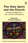 The Holy Spirit and the Church : Ecumenical Reflections with a Pastoral Perspective - eBook