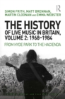 The History of Live Music in Britain, Volume II, 1968-1984 : From Hyde Park to the Hacienda - eBook