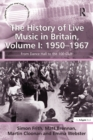 The History of Live Music in Britain, Volume I: 1950-1967 : From Dance Hall to the 100 Club - eBook