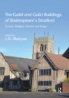 The Guild and Guild Buildings of Shakespeare's Stratford : Society, Religion, School and Stage - eBook