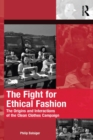 The Fight for Ethical Fashion : The Origins and Interactions of the Clean Clothes Campaign - eBook