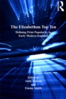 The Elizabethan Top Ten : Defining Print Popularity in Early Modern England - eBook