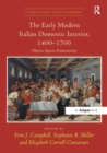 The Early Modern Italian Domestic Interior, 1400-1700 : Objects, Spaces, Domesticities - eBook