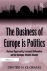 The Business of Europe is Politics : Business Opportunity, Economic Nationalism and the Decaying Atlantic Alliance - eBook