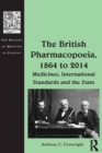 The British Pharmacopoeia, 1864 to 2014 : Medicines, International Standards and the State - eBook