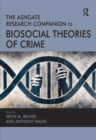 The Ashgate Research Companion to Biosocial Theories of Crime - eBook