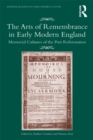 The Arts of Remembrance in Early Modern England : Memorial Cultures of the Post Reformation - eBook