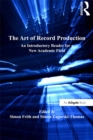 The Art of Record Production : An Introductory Reader for a New Academic Field - eBook