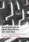 The Architecture of Edwin Maxwell Fry and Jane Drew : Twentieth Century Architecture, Pioneer Modernism and the Tropics - eBook