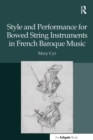 Style and Performance for Bowed String Instruments in French Baroque Music - eBook