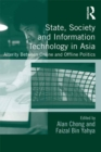 State, Society and Information Technology in Asia : Alterity Between Online and Offline Politics - eBook
