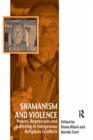Shamanism and Violence : Power, Repression and Suffering in Indigenous Religious Conflicts - eBook