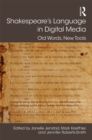 Shakespeare's Language in Digital Media : Old Words, New Tools - eBook