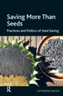 Saving More Than Seeds : Practices and Politics of Seed Saving - eBook