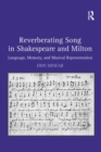 Reverberating Song in Shakespeare and Milton : Language, Memory, and Musical Representation - eBook