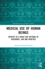 Medical Use of Human Beings : Respect as a Basis for Critique of Discourse, Law and Practice - eBook