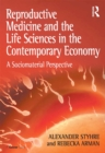 Reproductive Medicine and the Life Sciences in the Contemporary Economy : A Sociomaterial Perspective - eBook