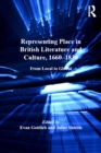 Representing Place in British Literature and Culture, 1660-1830 : From Local to Global - eBook